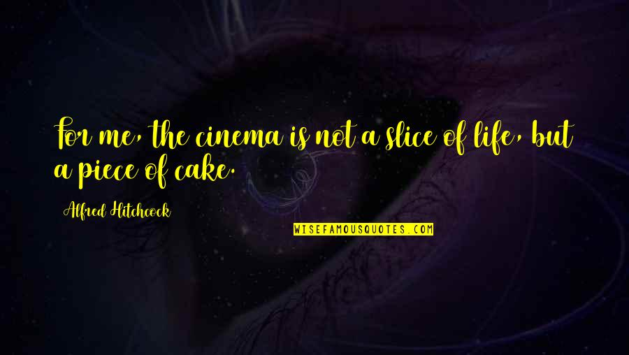 A Piece Of Cake Quotes By Alfred Hitchcock: For me, the cinema is not a slice