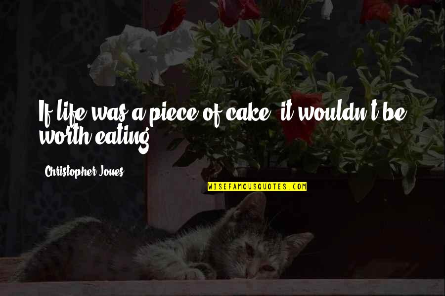 A Piece Of Cake Quotes By Christopher Jones: If life was a piece of cake, it