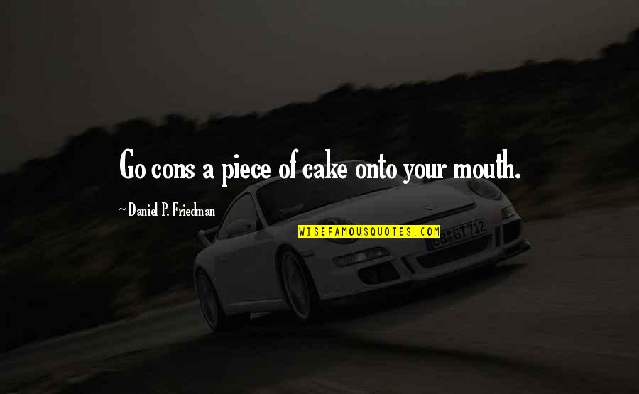 A Piece Of Cake Quotes By Daniel P. Friedman: Go cons a piece of cake onto your