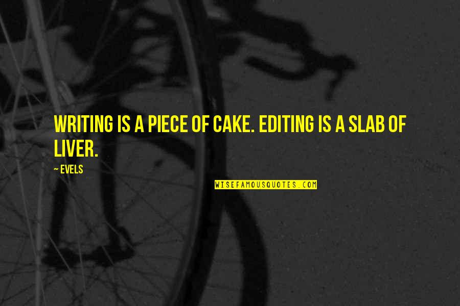 A Piece Of Cake Quotes By Evels: Writing is a piece of cake. Editing is
