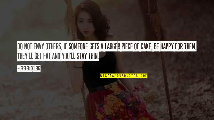 A Piece Of Cake Quotes By Frederick Lenz: Do not envy others. If someone gets a