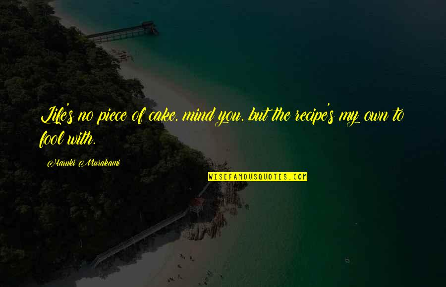 A Piece Of Cake Quotes By Haruki Murakami: Life's no piece of cake, mind you, but