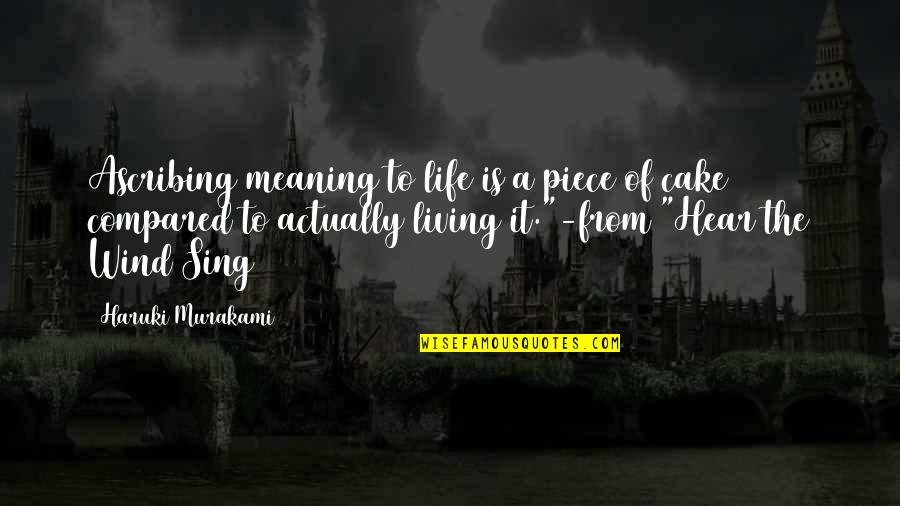A Piece Of Cake Quotes By Haruki Murakami: Ascribing meaning to life is a piece of
