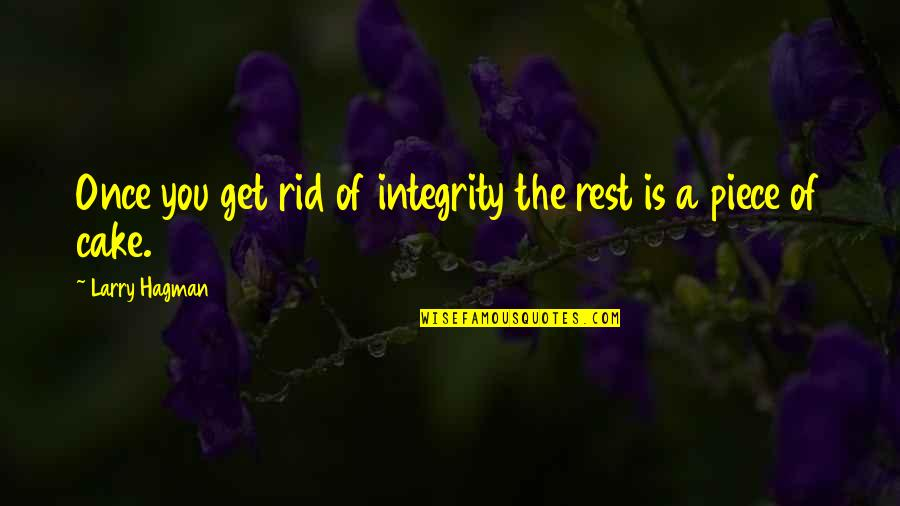 A Piece Of Cake Quotes By Larry Hagman: Once you get rid of integrity the rest