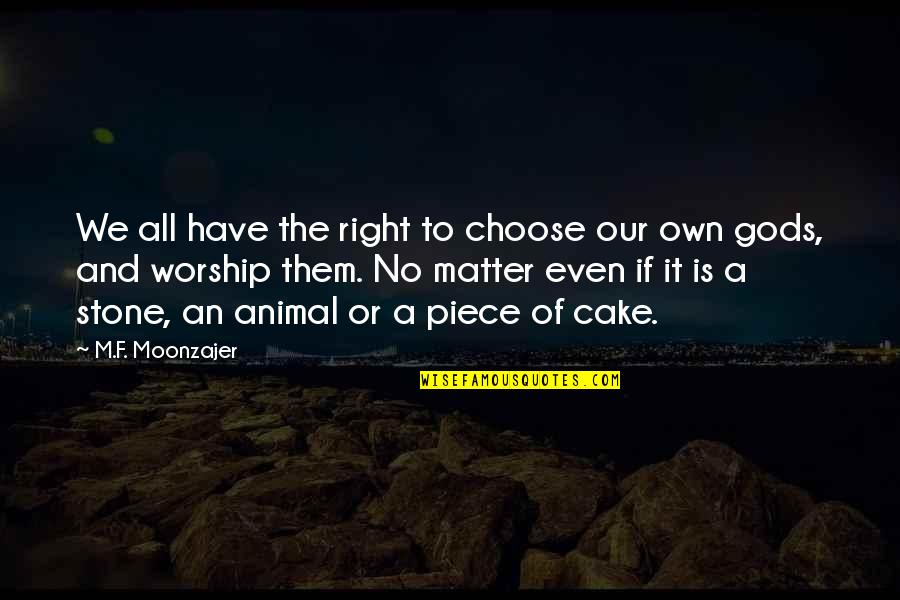 A Piece Of Cake Quotes By M.F. Moonzajer: We all have the right to choose our