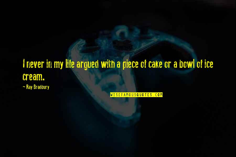 A Piece Of Cake Quotes By Ray Bradbury: I never in my life argued with a