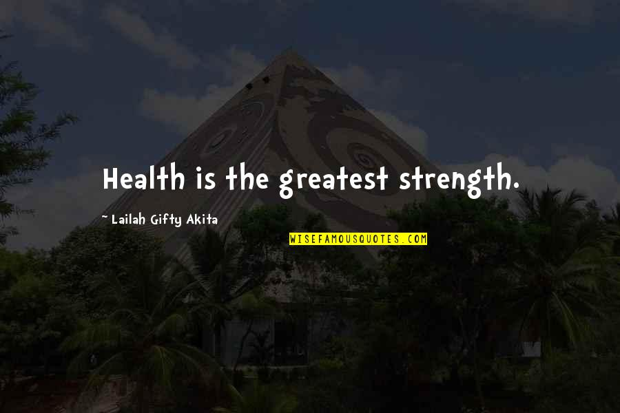 A Positive Lifestyle Quotes By Lailah Gifty Akita: Health is the greatest strength.
