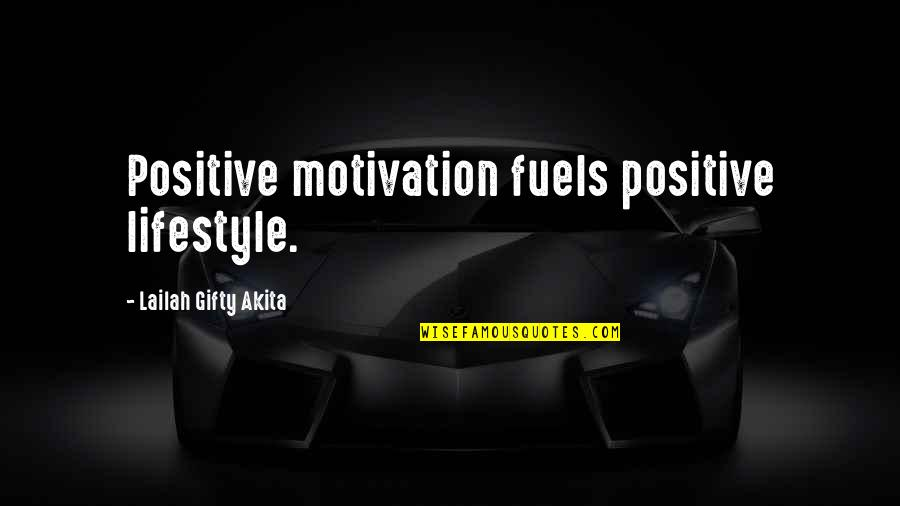 A Positive Lifestyle Quotes By Lailah Gifty Akita: Positive motivation fuels positive lifestyle.