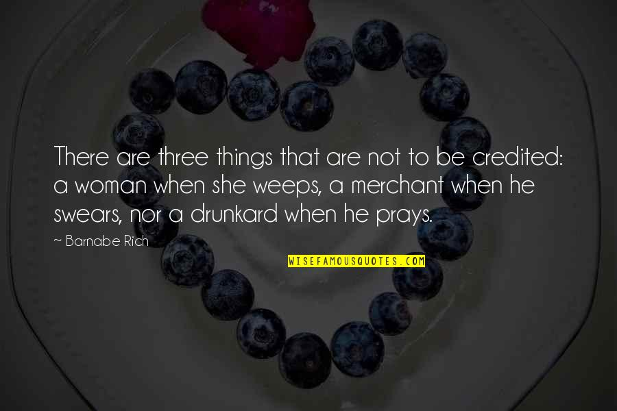 A Praying Woman Quotes By Barnabe Rich: There are three things that are not to