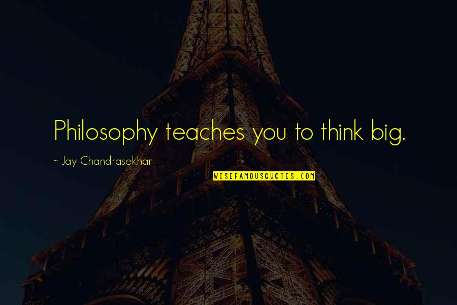 A Praying Woman Quotes By Jay Chandrasekhar: Philosophy teaches you to think big.