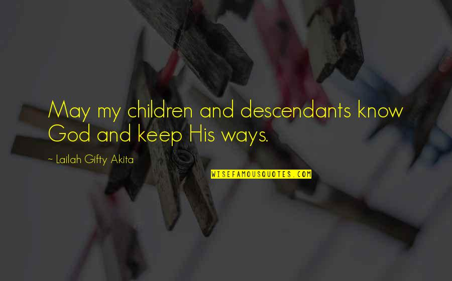 A Praying Woman Quotes By Lailah Gifty Akita: May my children and descendants know God and