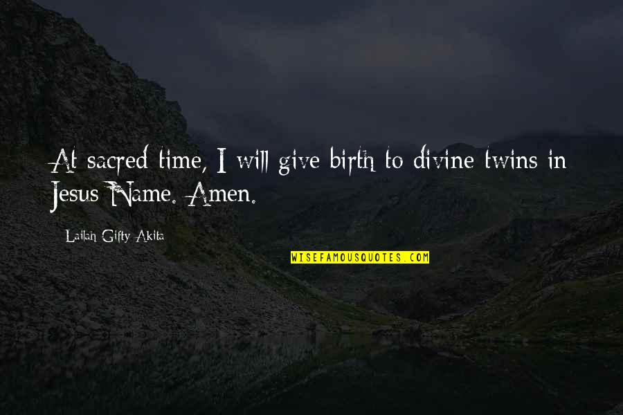 A Praying Woman Quotes By Lailah Gifty Akita: At sacred-time, I will give birth to divine-twins