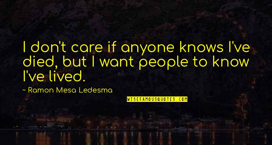 A Praying Woman Quotes By Ramon Mesa Ledesma: I don't care if anyone knows I've died,