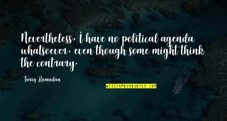 A Praying Woman Quotes By Tariq Ramadan: Nevertheless, I have no political agenda whatsoever, even
