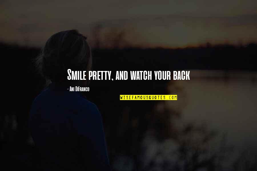 A Pretty Smile Quotes By Ani DiFranco: Smile pretty, and watch your back