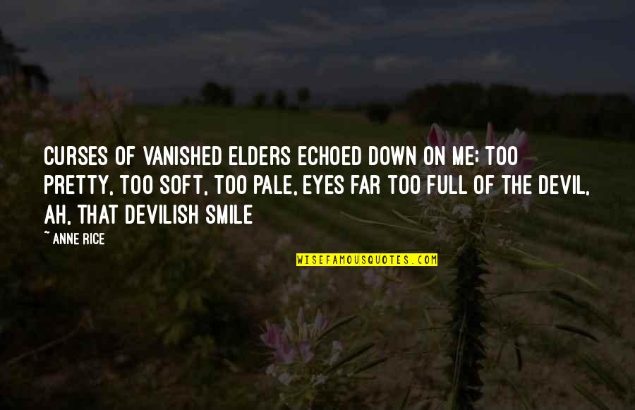 A Pretty Smile Quotes By Anne Rice: Curses of vanished elders echoed down on me;