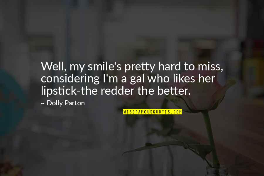 A Pretty Smile Quotes By Dolly Parton: Well, my smile's pretty hard to miss, considering