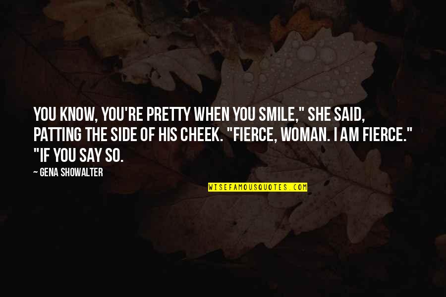 "A Pretty Smile Quotes By Gena Showalter: You know, you're pretty when you smile,"" she"