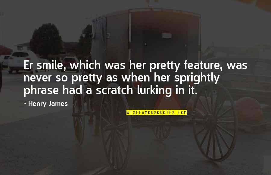 A Pretty Smile Quotes By Henry James: Er smile, which was her pretty feature, was