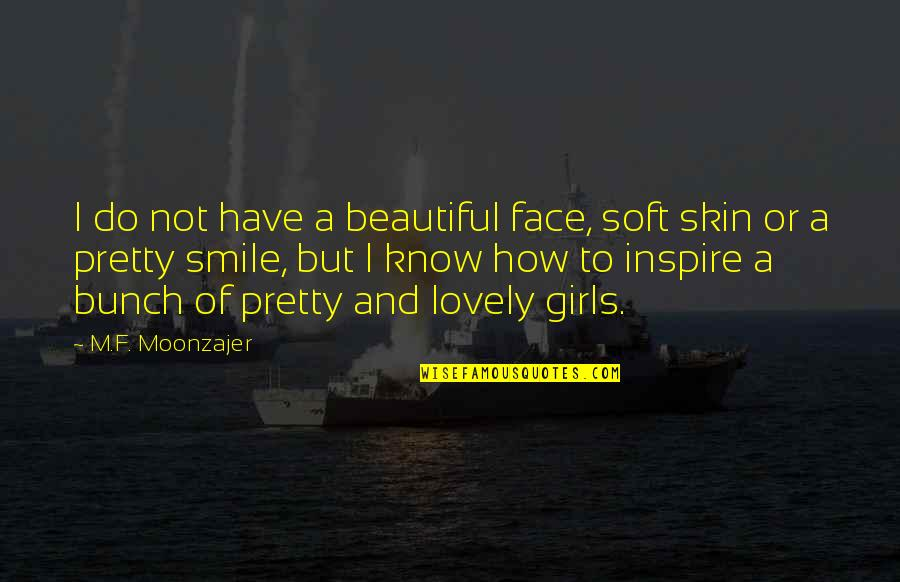 A Pretty Smile Quotes By M.F. Moonzajer: I do not have a beautiful face, soft