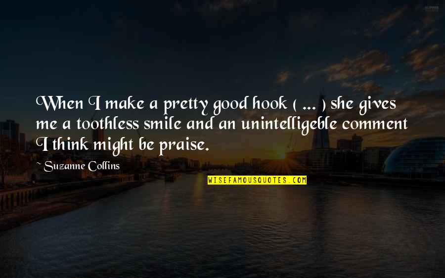 A Pretty Smile Quotes By Suzanne Collins: When I make a pretty good hook (