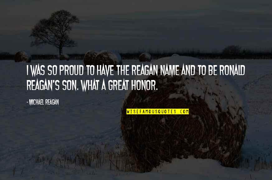 A Proud Son Quotes By Michael Reagan: I was so proud to have the Reagan