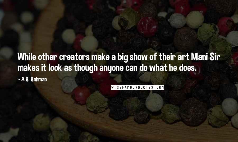 A.R. Rahman quotes: While other creators make a big show of their art Mani Sir makes it look as though anyone can do what he does.