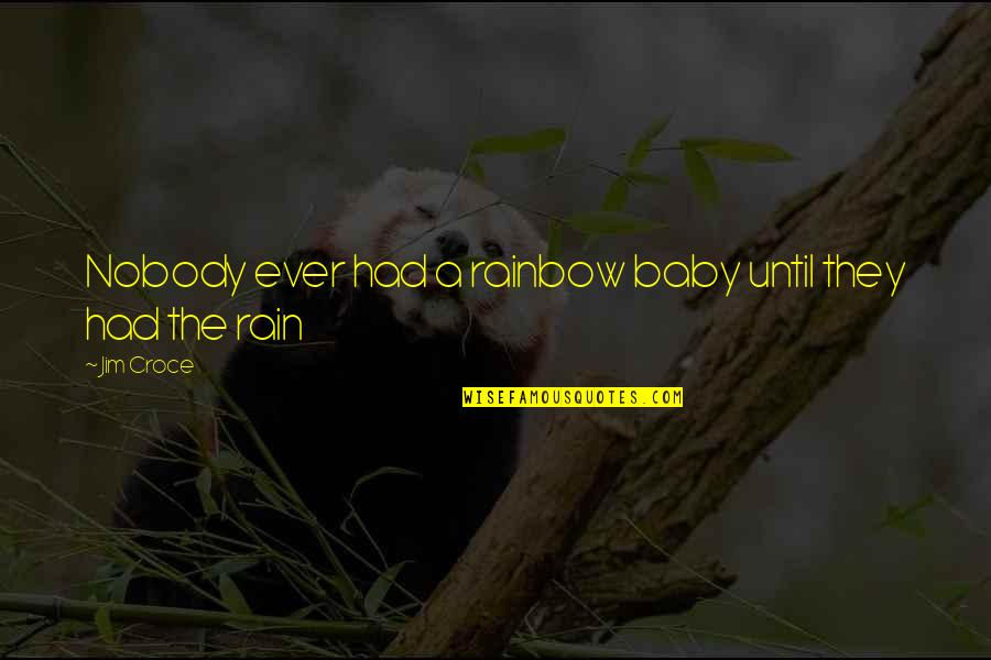 A Rainbow Baby Quotes By Jim Croce: Nobody ever had a rainbow baby until they