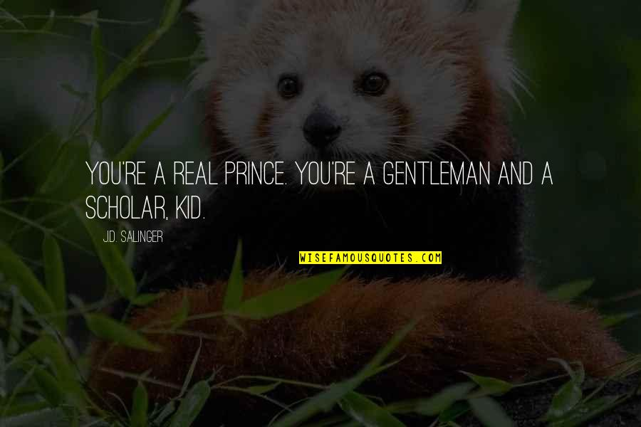 A Real Gentleman Quotes By J.D. Salinger: You're a real prince. You're a gentleman and
