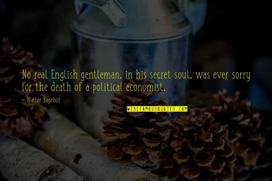 A Real Gentleman Quotes By Walter Bagehot: No real English gentleman, in his secret soul,