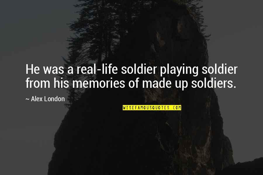 A Real Quotes By Alex London: He was a real-life soldier playing soldier from