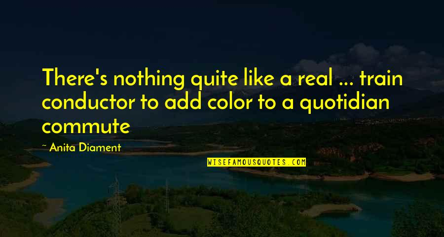 A Real Quotes By Anita Diament: There's nothing quite like a real ... train