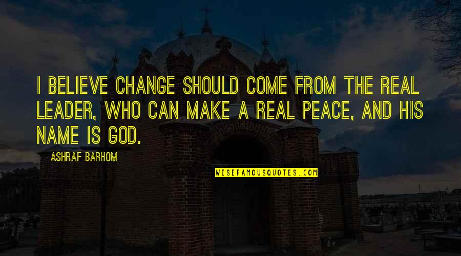 A Real Quotes By Ashraf Barhom: I believe change should come from the real