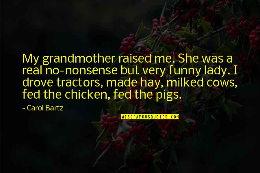 A Real Quotes By Carol Bartz: My grandmother raised me. She was a real