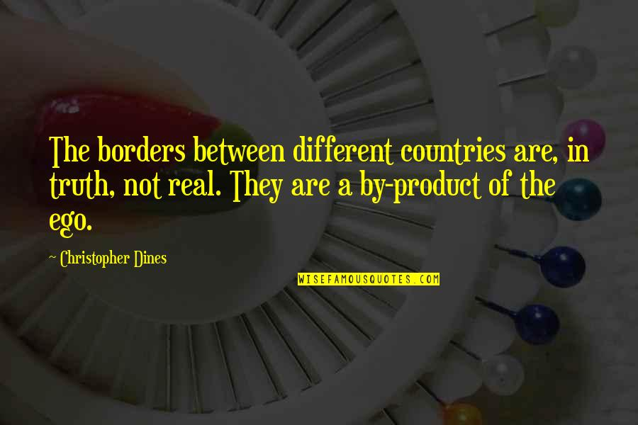 A Real Quotes By Christopher Dines: The borders between different countries are, in truth,
