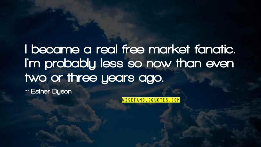 A Real Quotes By Esther Dyson: I became a real free market fanatic. I'm