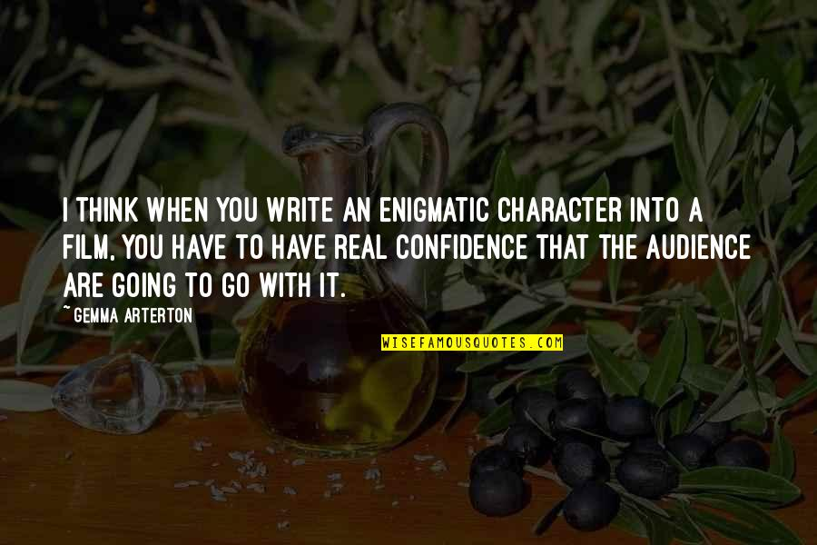 A Real Quotes By Gemma Arterton: I think when you write an enigmatic character