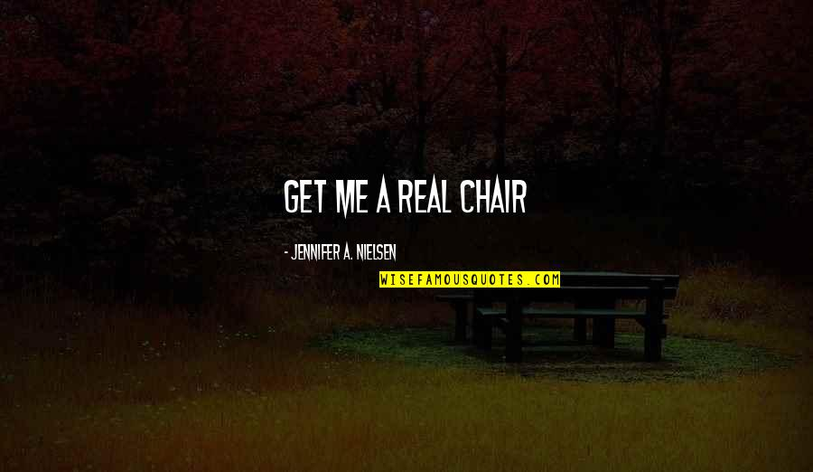 A Real Quotes By Jennifer A. Nielsen: Get me a real chair
