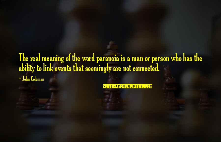 A Real Quotes By John Coleman: The real meaning of the word paranoia is