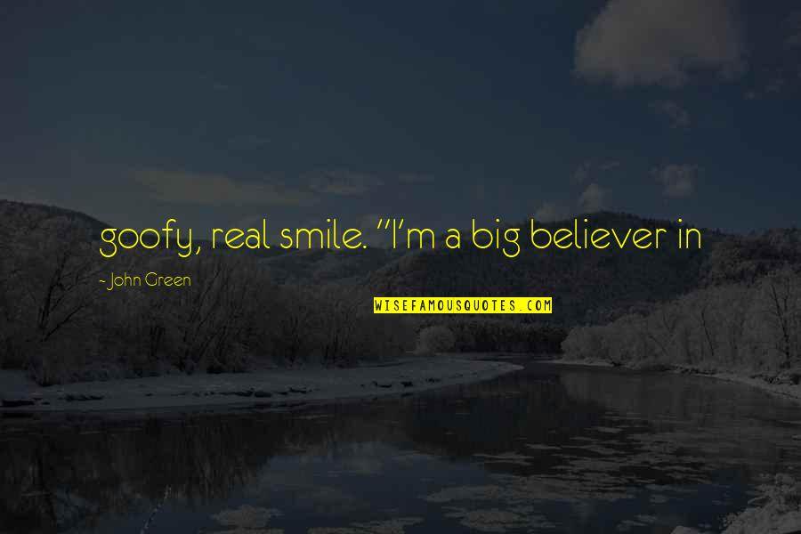 "A Real Quotes By John Green: goofy, real smile. ""I'm a big believer in"