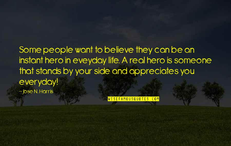 A Real Quotes By Jose N. Harris: Some people want to believe they can be
