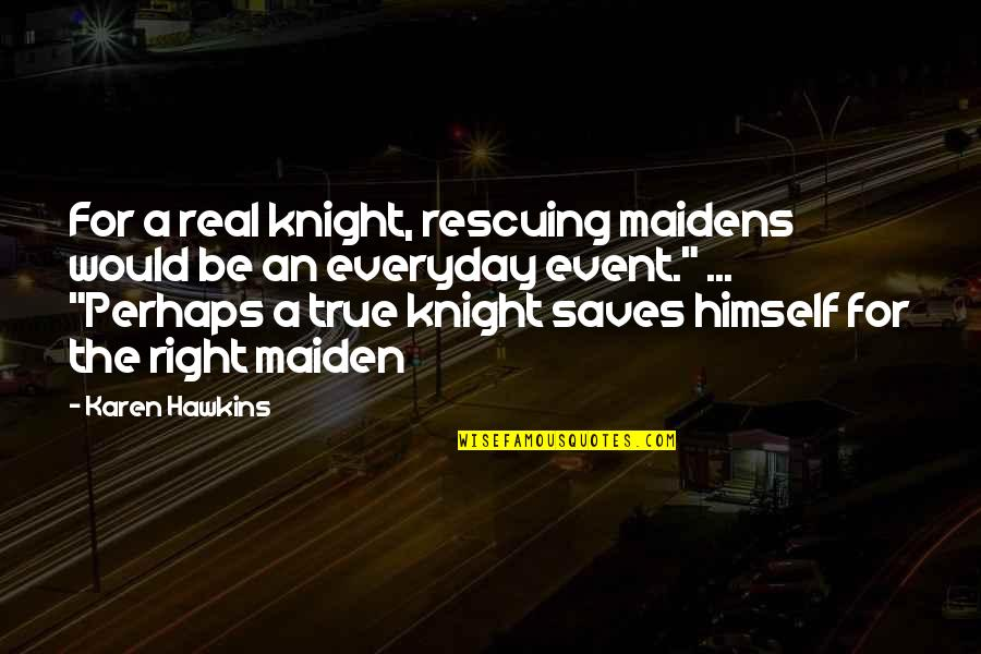 A Real Quotes By Karen Hawkins: For a real knight, rescuing maidens would be