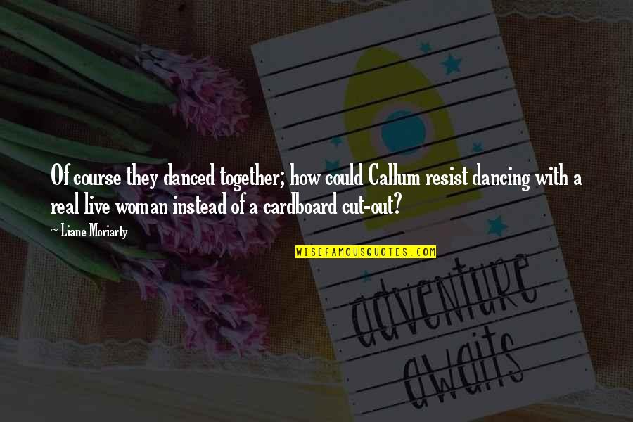 A Real Quotes By Liane Moriarty: Of course they danced together; how could Callum