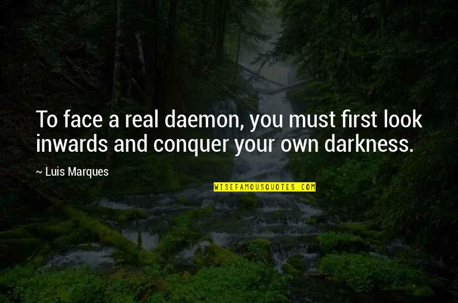 A Real Quotes By Luis Marques: To face a real daemon, you must first