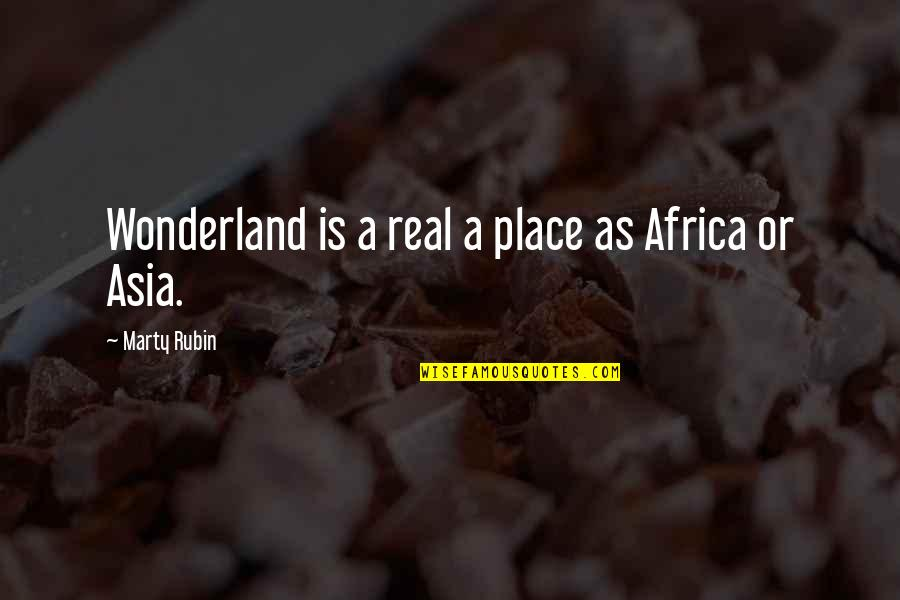 A Real Quotes By Marty Rubin: Wonderland is a real a place as Africa