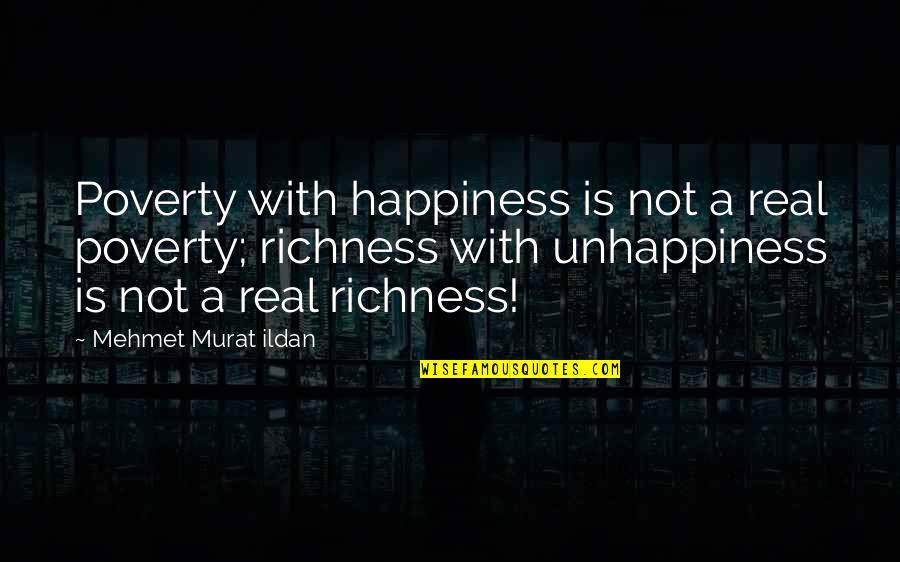 A Real Quotes By Mehmet Murat Ildan: Poverty with happiness is not a real poverty;