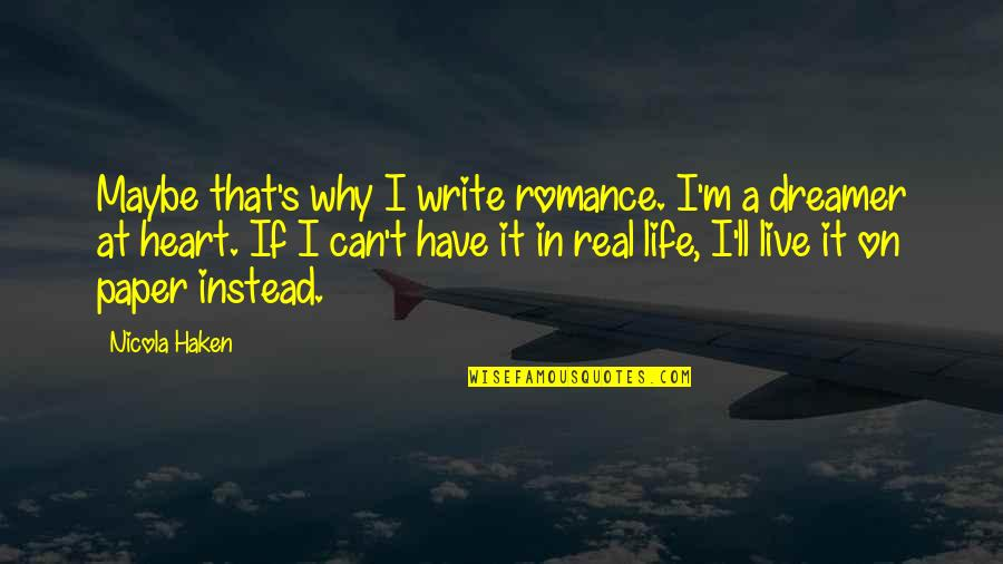 A Real Quotes By Nicola Haken: Maybe that's why I write romance. I'm a