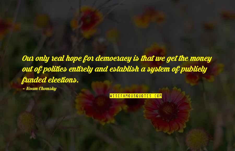 A Real Quotes By Noam Chomsky: Our only real hope for democracy is that