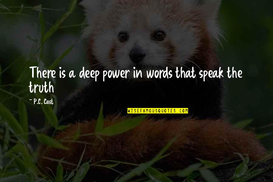 A Real Quotes By P.C. Cast: There is a deep power in words that