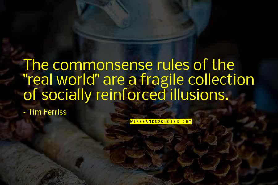 "A Real Quotes By Tim Ferriss: The commonsense rules of the ""real world"" are"